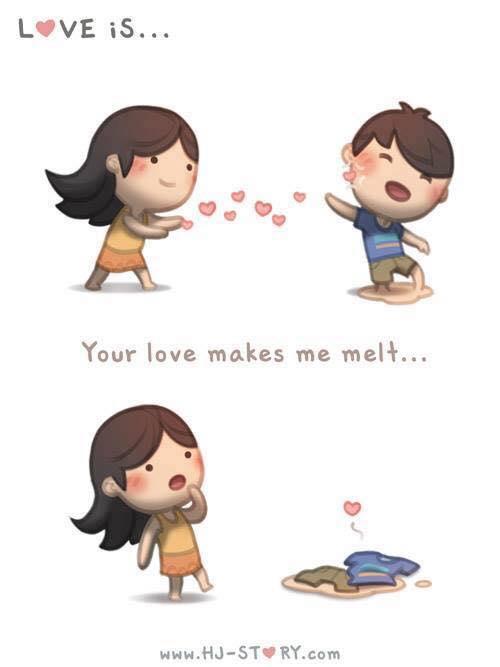 Seu amor me faz derreter.