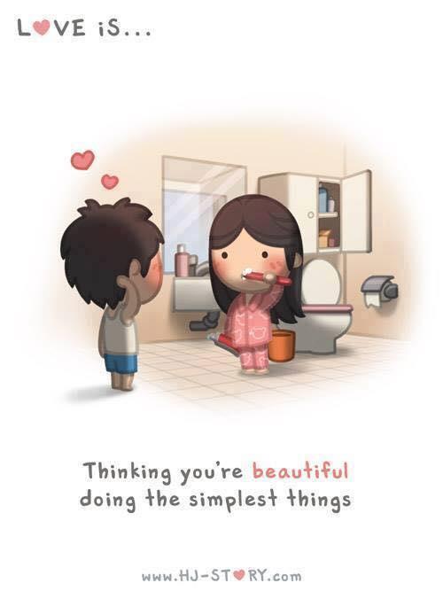 Pensar que você é linda fazendo as coisas mais simples.